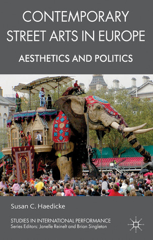 Contemporary Street Arts in Europe: Aesthetics and Politics Susan C. Haedicke