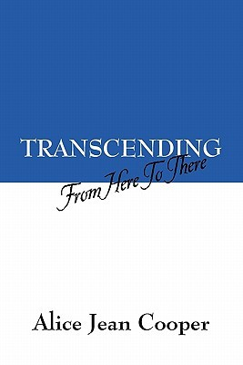 Transcending: From Here to There Alice Jean Cooper