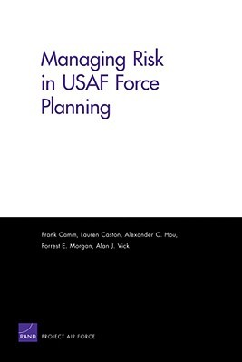 Managing Risk in USAF Force Planning  by  Frank Camm