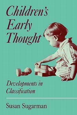 Childrens Early Thought: Developments in Classification Susan Sugarman