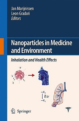Nanoparticles in Medicine and Environment: Inhalation and Health Effects  by  Jan C.M. Marijnissen