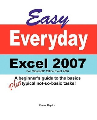 Easy Everyday Excel 2007 Yvonne Hayden