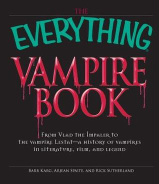The Everything Vampire Book: From Vlad the Impaler to the Vampire Lestat - A History of Vampires in Literature, Film, and Legend  by  Barbara Karg