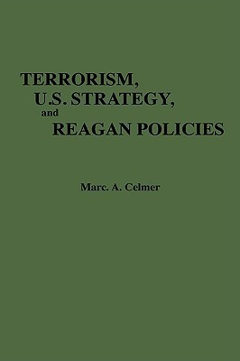 Terrorism, U.S. Strategy, and Reagan Policies Marc A. Celmer