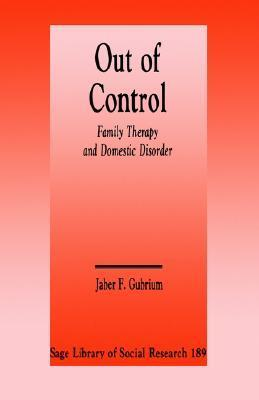 Out of Control: Family Therapy and Domestic Disorder  by  Jaber F. Gubrium