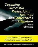 Designing Successful Professional Meetings and Conferences in Education: Planning, Implementation, and Evaluation