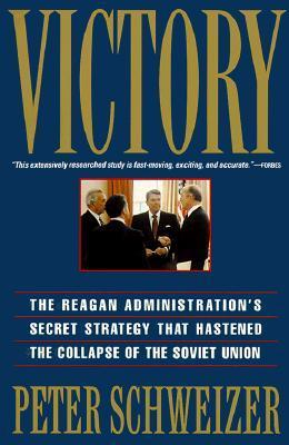 Victory: The Reagan Administrations Secret Strategy That Hastened the Collapse of the Soviet Union  by  Peter Schweizer