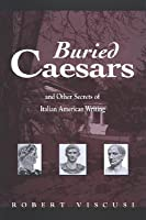 Buried Caesars, and Other Secrets of Italian American Writing