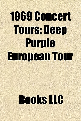 1969 Concert Tours: Deep Purple European Tour, the Rolling Stones American Tour 1969, Led Zeppelin North American Tour 1968-1969  by  Books LLC