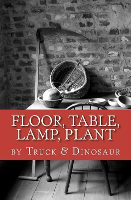 Floor, Table, Lamp, Plant  by  Truck and Dinosaur