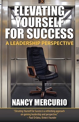 Elevating Yourself for Success: A Leadership Perspective  by  Nancy Mercurio
