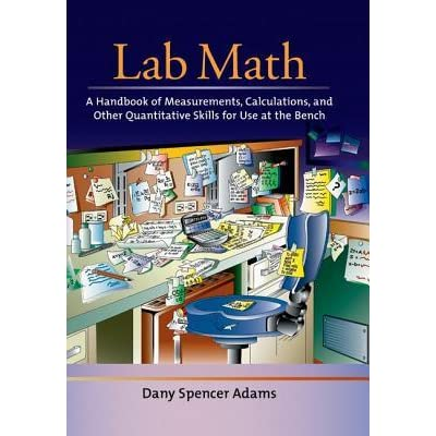 Lab Math: A Handbook of Measurements, Calculations, and Other Quantitative Skills for Use at the Bench - Dany Spencer Adams
