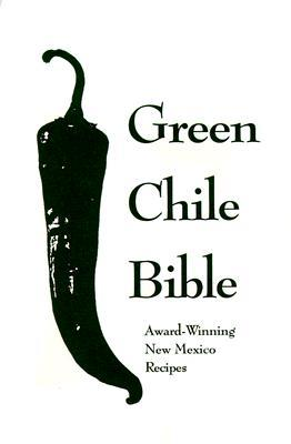 The Green Chile Bible: Award-Winning New Mexico Recipes Tim Galagher
