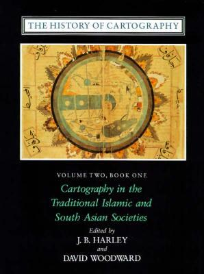 The History of Cartography, Volume 2, Book 1: Cartography in the Traditional Islamic and South Asian Societies J.B. Harley
