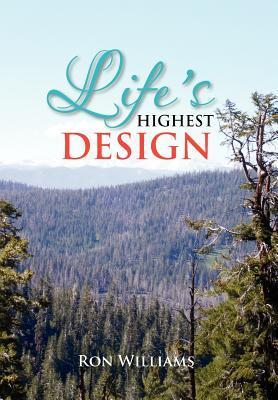 Lifes Highest Design  by  Ron Williams