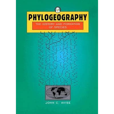 Phylogeography: The History and Formation of Species - John C. Avise