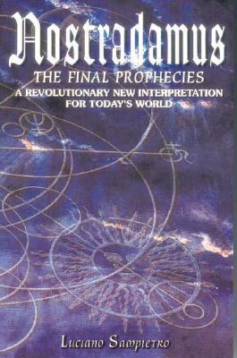 Nostradamus: The Final Prophecies: A Revolutionary New Interpretation for Todays World Luciano Sampietro