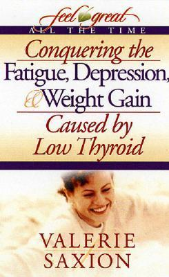 Conquering the Fatique, Depression, and Weight Gain Valerie Saxion