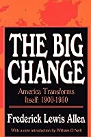 The Big Change: America Transforms Itself 1900-1950