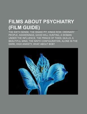 Films about Psychiatry (Film Guide): The Sixth Sense, the Snake Pit, Kings Row, Ordinary People, Awakenings, Good Will Hunting  by  Books LLC