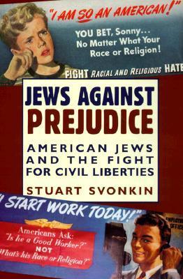 Jews Against Prejudice: American Jews and the Fight for Civil Liberties  by  Stuart Svonkin
