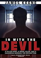 In with the Devil: The Fallen Hero, the Serial Killer, and a Dangerous Bargain for Redemption