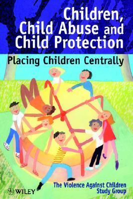 Children, Child Abuse and Child Protection: Placing Children Centrally  by  Cathy  Adams