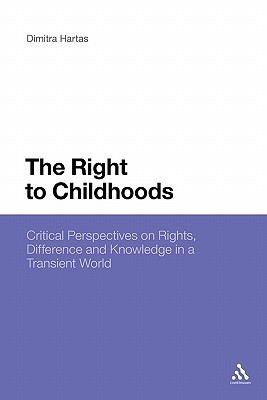 The Right to Childhoods: Critical Perspectives on Rights, Difference and Knowledge in a Transient World  by  Dimitra Hartas