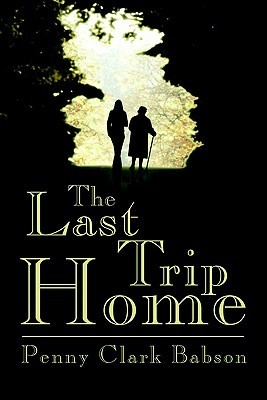 The Last Trip Home  by  Penny Clark Babson