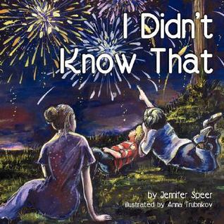I Didnt Know That  by  Jennifer D. Speer