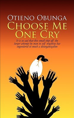 Choose Me One Cry  by  Otieno Obunga