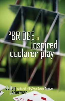 A Bridge to Inspired Declarer Play  by  Julian Laderman