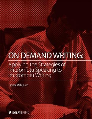 On Demand Writing: Applying the Strategies of Impromptu Speaking Impromptu Writing  by  Lynette Williamson