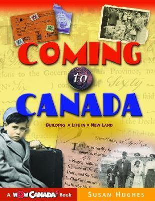Coming to Canada: Building a Life in a New Land  by  Susan Hughes