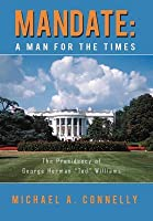 """Mandate: A Man for the Times the Presidency of George Herman """"Ted"""" Williams"""