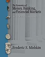 The Economics Of Money, Banking And Financial Markets Plus My Econ Lab In Course Compass Plus E Book Student Access Kit, Alternate Edition
