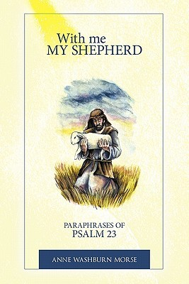 With Me My Shepherd: Paraphrases of Psalm 23 Anne Washburn Morse