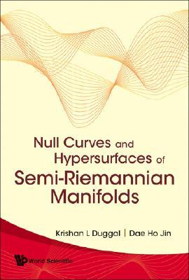 Null Curves and Hypersurfaces of Semi-Riemannian Manifolds Krishan L. Duggal