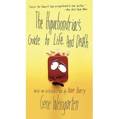The Hypochondriac's Guide to Life. And Death. - Gene Weingarten, Dave Barry