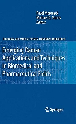 Emerging Raman Applications And Techniques In Biomedical And Pharmaceutical Fields  by  Pavel Matousek