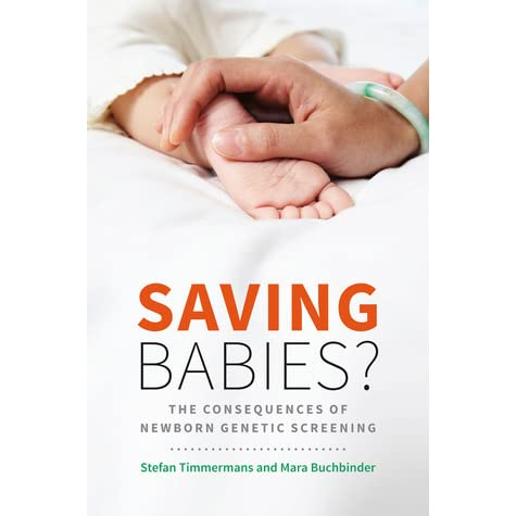 Saving Babies Through Screening?: The Consequences of Expanding Genetic Newborn Screening in the United States - Stefan Timmermans, Mara Buchbinder