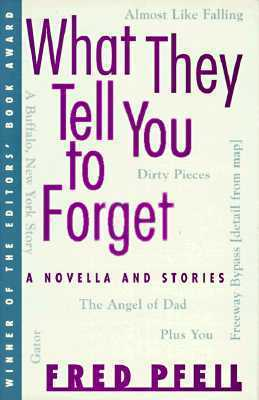 What They Tell You to Forget: A Novella and Stories Fred Pfeil