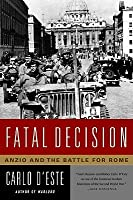 Fatal Decision: Anzio and the Battle for Rome
