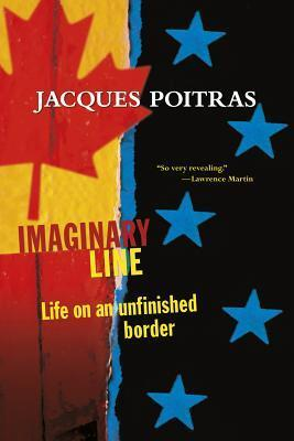 Imaginary Line: Life on an Unfinished Border  by  Jacques Poitras