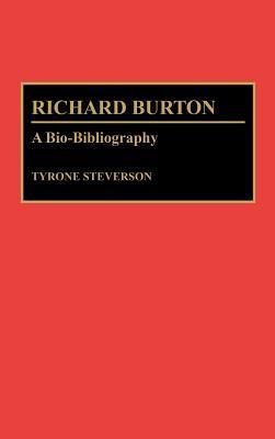 Richard Burton: A Bio-Bibliography  by  Tyrone Steverson
