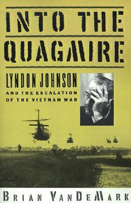 Into the Quagmire: Lyndon Johnson and the Escalation of the Vietnam War  by  Brian VanDeMark