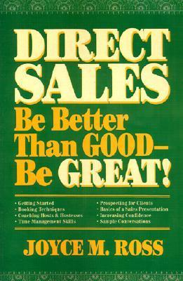 Direct Sales: Be Better Than Good--Be Great!  by  Joyce M. Ross