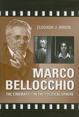 Marco Bellocchio: The Cinematic I in the Political Sphere  by  Clodagh Brook