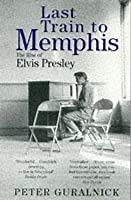 Last Train to Memphis The Rise of Elvis Presley