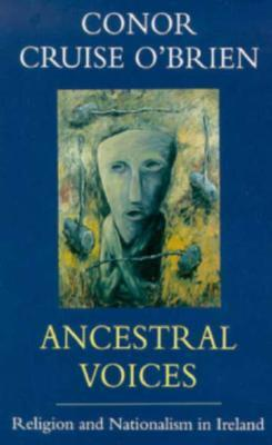 Ancestral Voices: Religion and Nationalism in Ireland  by  Conor Cruise OBrien